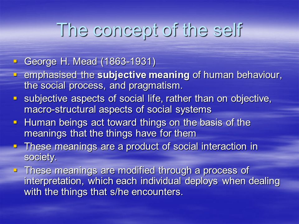 The concept of the self George H.Mead (1863-1931) George H.