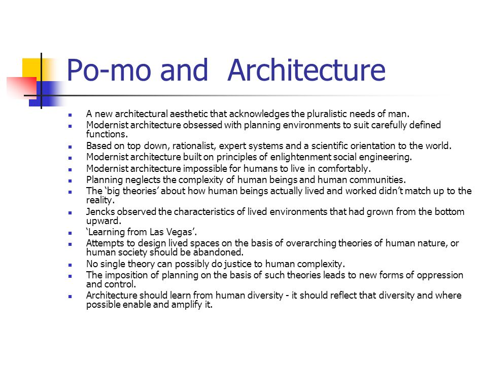 Po-mo and Architecture A new architectural aesthetic that acknowledges the pluralistic needs of man. Modernist architecture obsessed with planning env