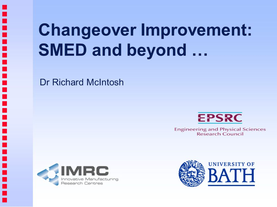 Changeover Improvement: SMED and beyond … Dr Richard McIntosh