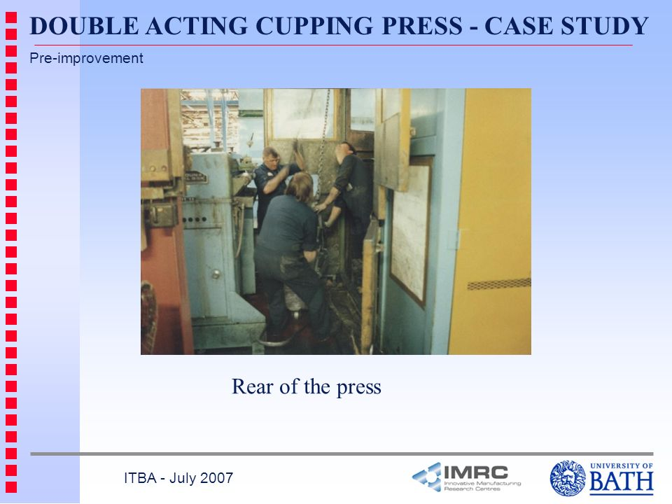 ITBA - July 2007 Rear of the press Pre-improvement DOUBLE ACTING CUPPING PRESS - CASE STUDY