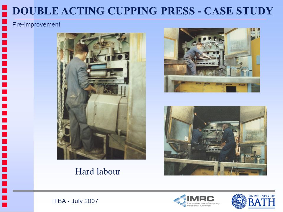 ITBA - July 2007 Pre-improvement Hard labour DOUBLE ACTING CUPPING PRESS - CASE STUDY