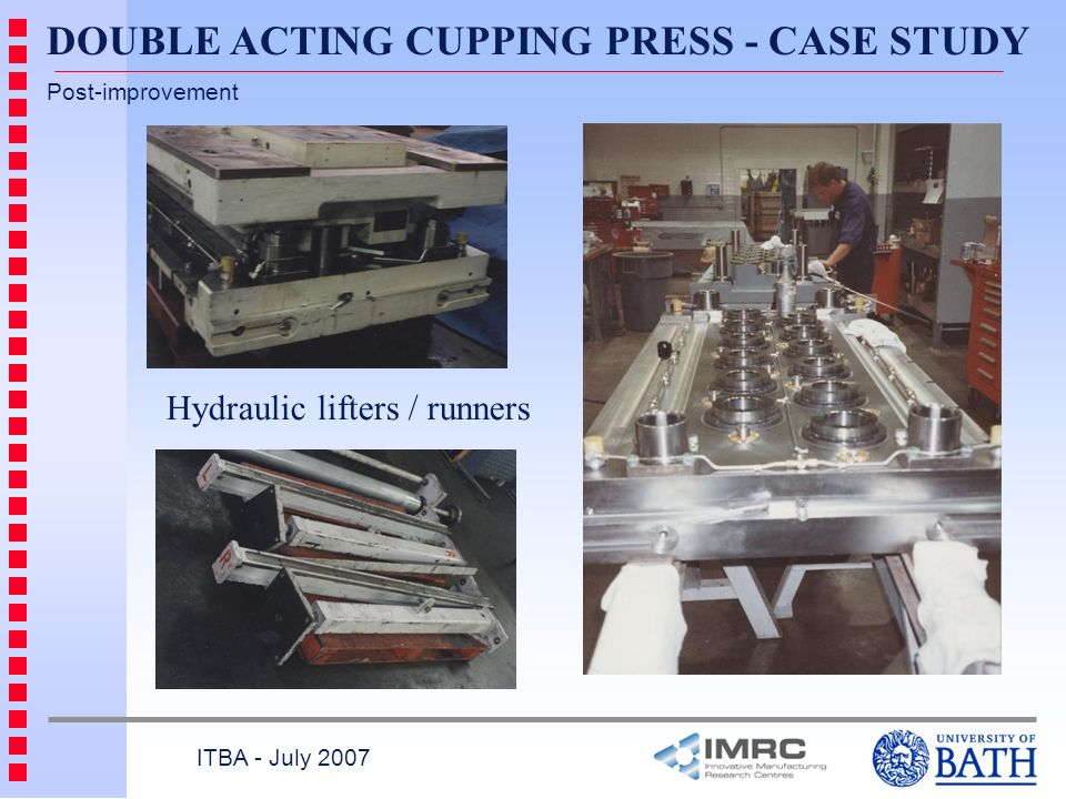 ITBA - July 2007 Post-improvement Hydraulic lifters / runners DOUBLE ACTING CUPPING PRESS - CASE STUDY