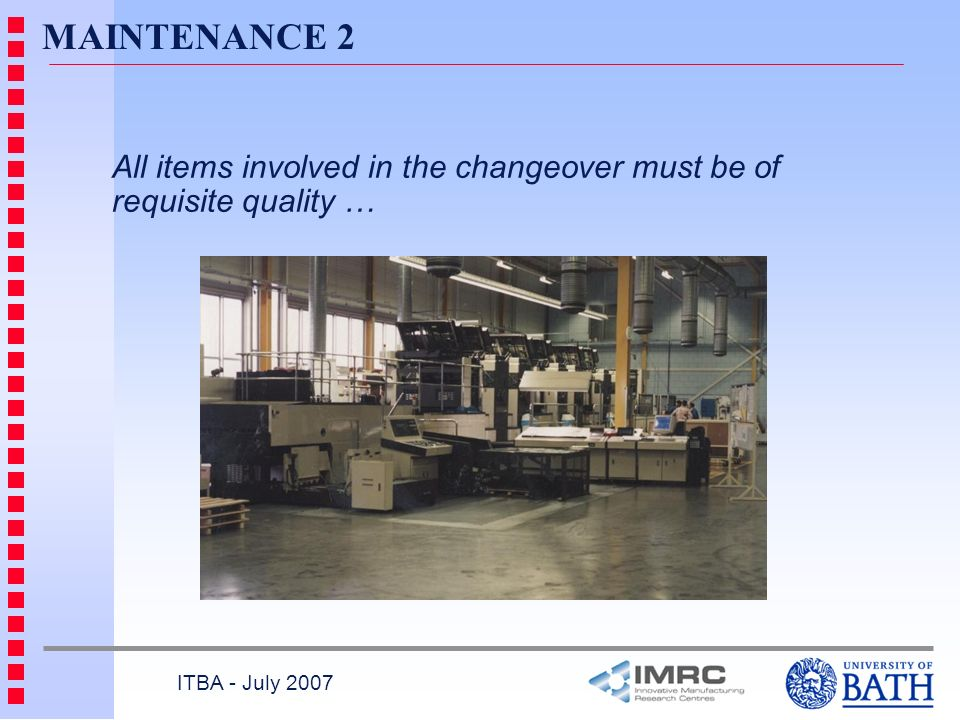 ITBA - July 2007 MAINTENANCE 2 All items involved in the changeover must be of requisite quality …