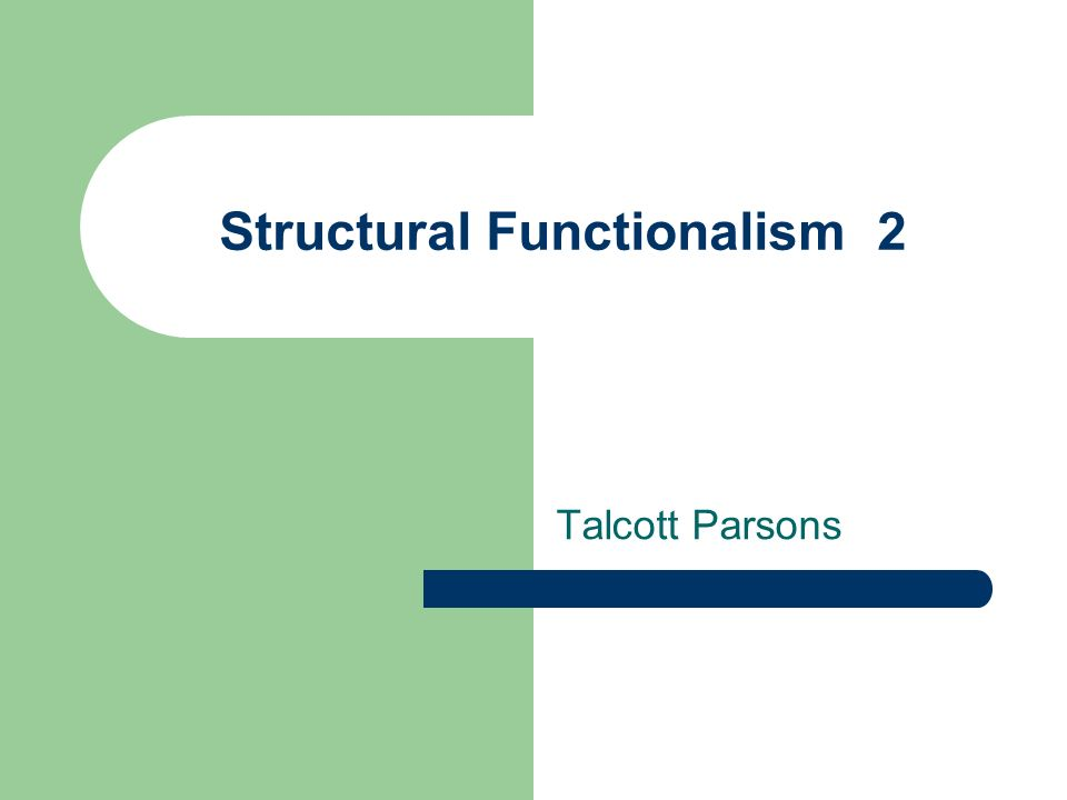 Structural Functionalism 2 Talcott Parsons