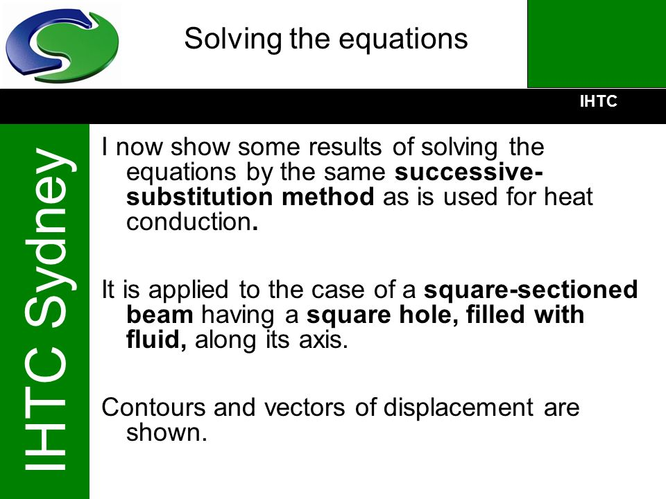 IHTC IHTC Sydney Solving the equations I now show some results of solving the equations by the same successive- substitution method as is used for hea