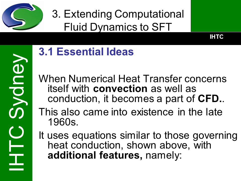 IHTC IHTC Sydney 3. Extending Computational Fluid Dynamics to SFT 3.1 Essential Ideas When Numerical Heat Transfer concerns itself with convection as