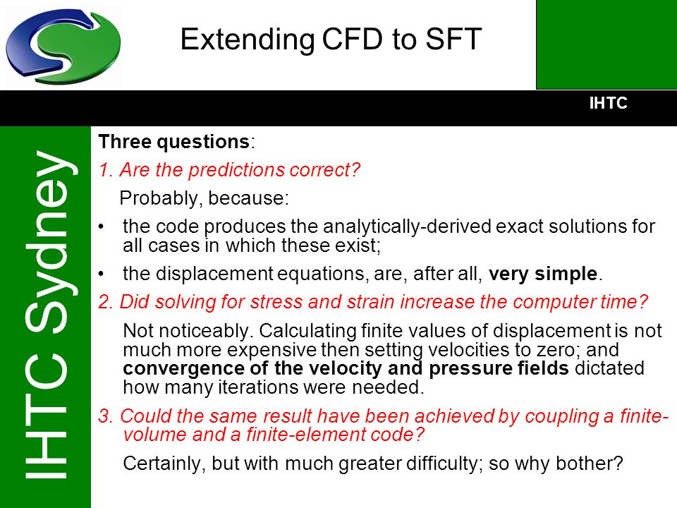 IHTC IHTC Sydney Extending CFD to SFT Three questions: 1. Are the predictions correct? Probably, because: the code produces the analytically-derived e