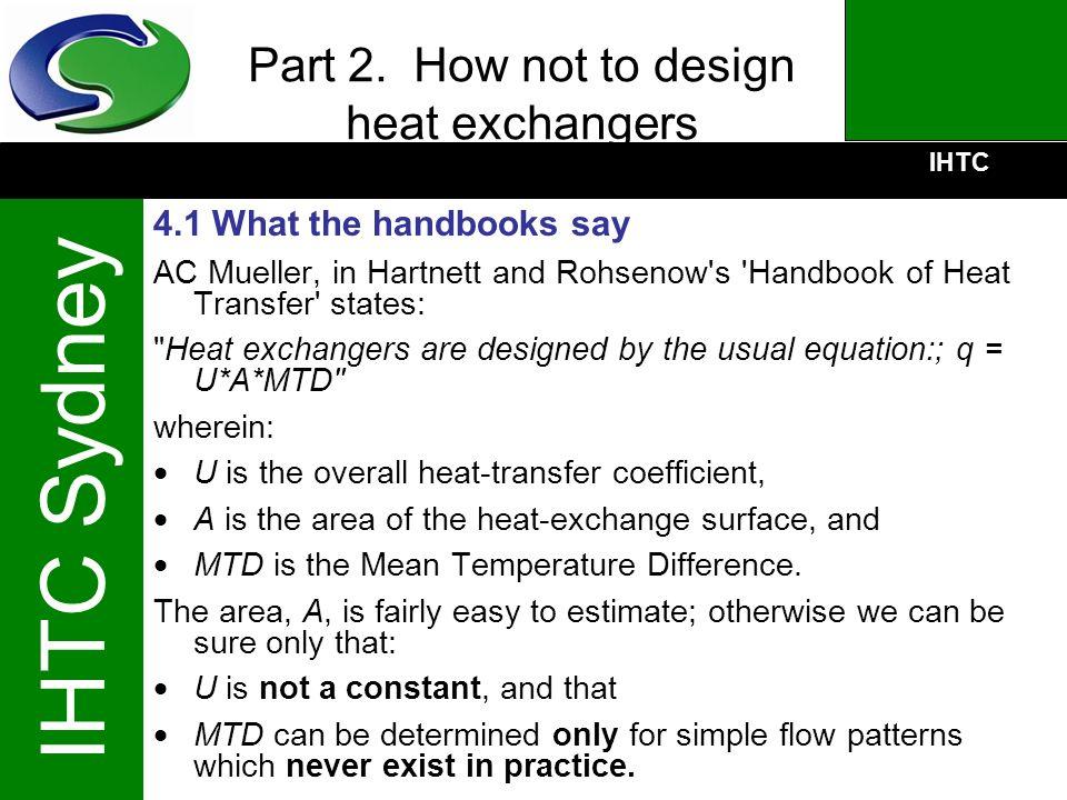 IHTC IHTC Sydney Part 2. How not to design heat exchangers 4.1 What the handbooks say AC Mueller, in Hartnett and Rohsenow's 'Handbook of Heat Transfe