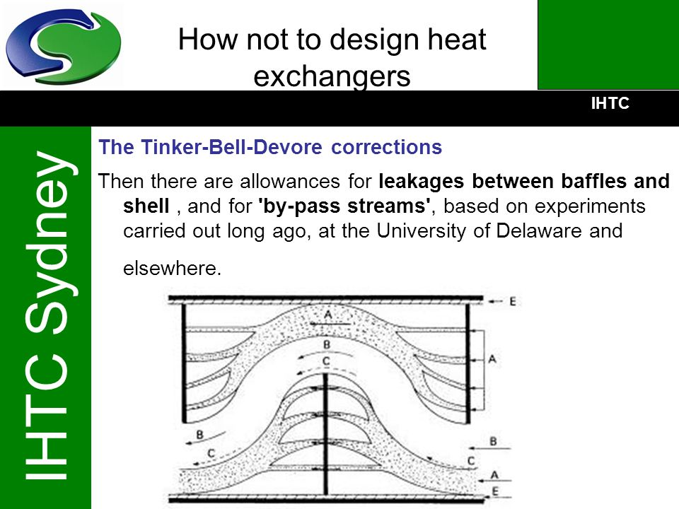 IHTC IHTC Sydney How not to design heat exchangers The Tinker-Bell-Devore corrections Then there are allowances for leakages between baffles and shell