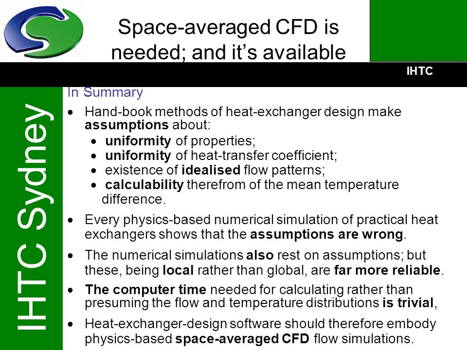 IHTC IHTC Sydney Space-averaged CFD is needed; and its available In Summary Hand-book methods of heat-exchanger design make assumptions about: uniform