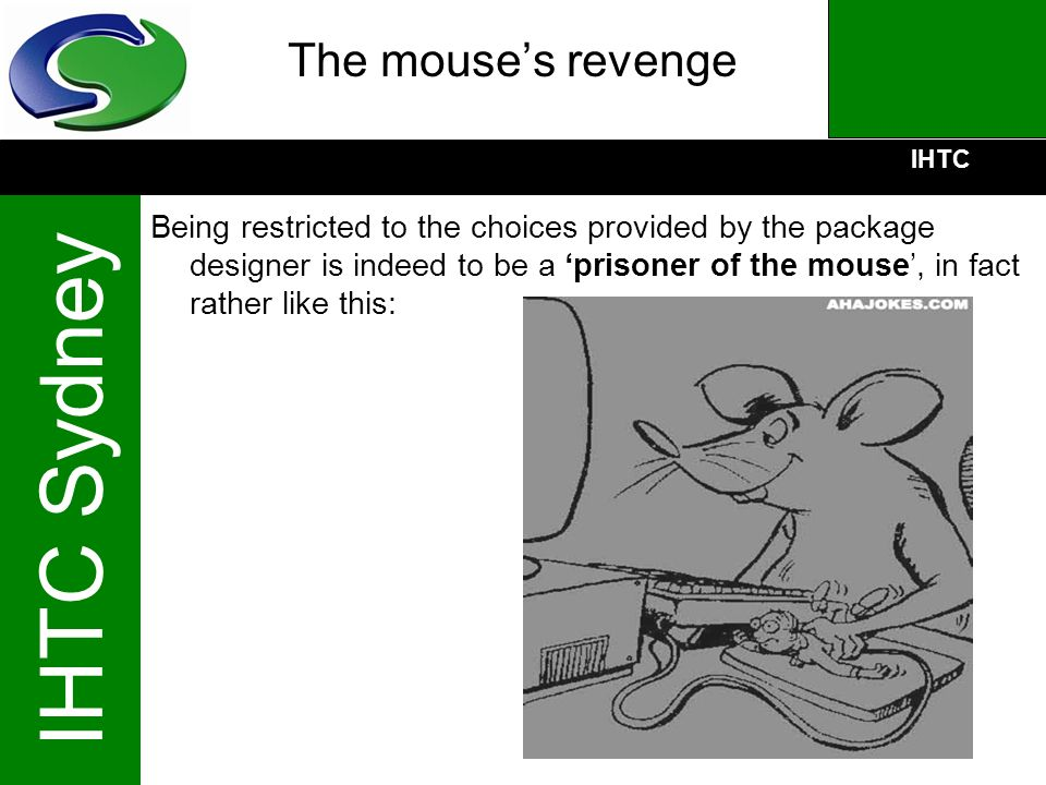 IHTC IHTC Sydney The mouses revenge Being restricted to the choices provided by the package designer is indeed to be a prisoner of the mouse, in fact