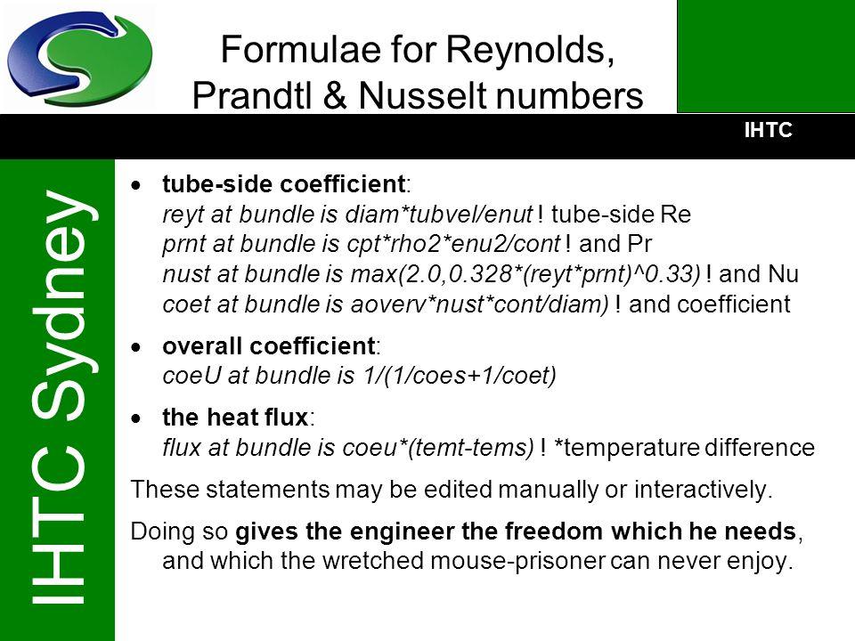 IHTC IHTC Sydney Formulae for Reynolds, Prandtl & Nusselt numbers tube-side coefficient: reyt at bundle is diam*tubvel/enut ! tube-side Re prnt at bun