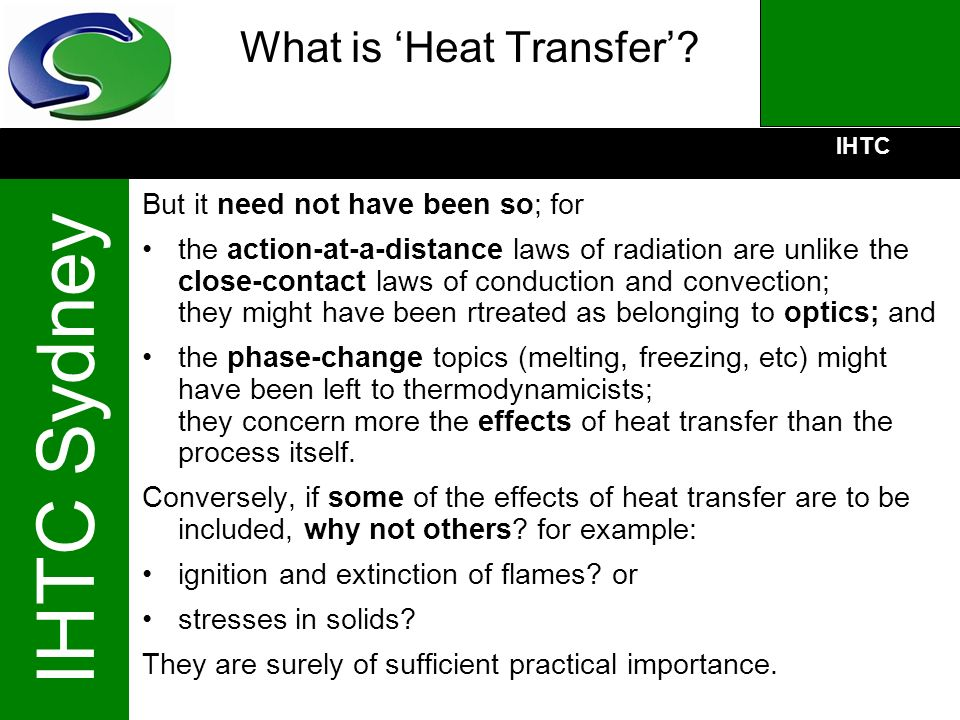 IHTC IHTC Sydney What is Heat Transfer? But it need not have been so; for the action-at-a-distance laws of radiation are unlike the close-contact laws