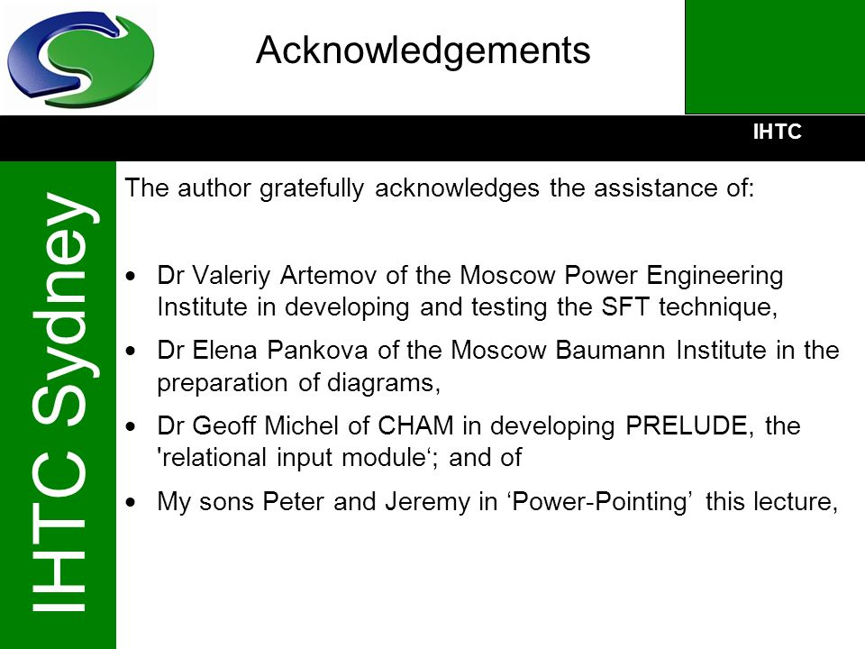 IHTC IHTC Sydney Acknowledgements The author gratefully acknowledges the assistance of: Dr Valeriy Artemov of the Moscow Power Engineering Institute i