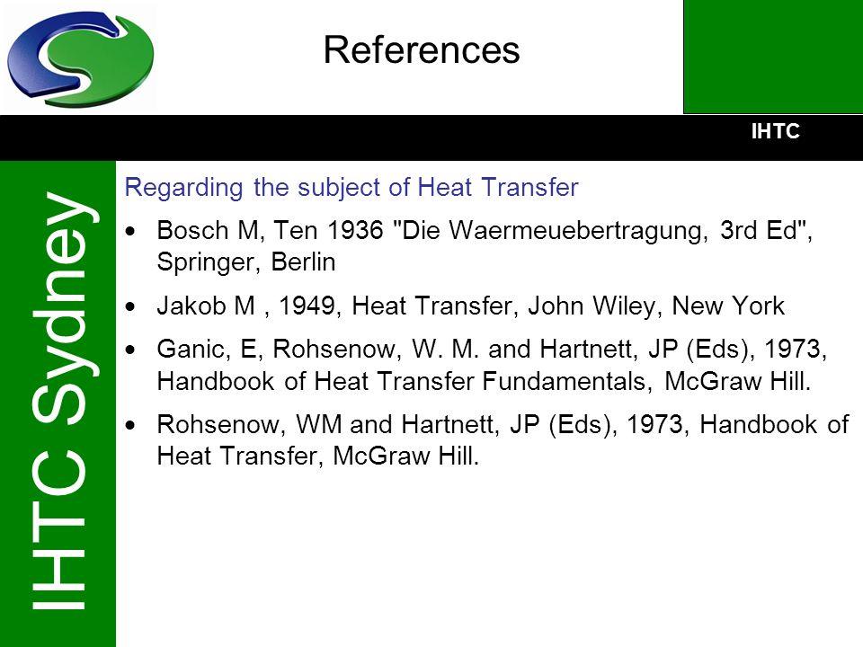 IHTC IHTC Sydney References Regarding the subject of Heat Transfer Bosch M, Ten 1936