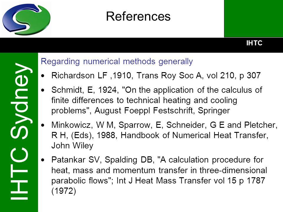 IHTC IHTC Sydney References Regarding numerical methods generally Richardson LF,1910, Trans Roy Soc A, vol 210, p 307 Schmidt, E, 1924,
