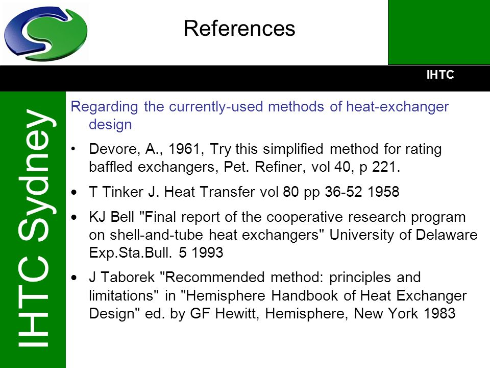 IHTC IHTC Sydney References Regarding the currently-used methods of heat-exchanger design Devore, A., 1961, Try this simplified method for rating baff