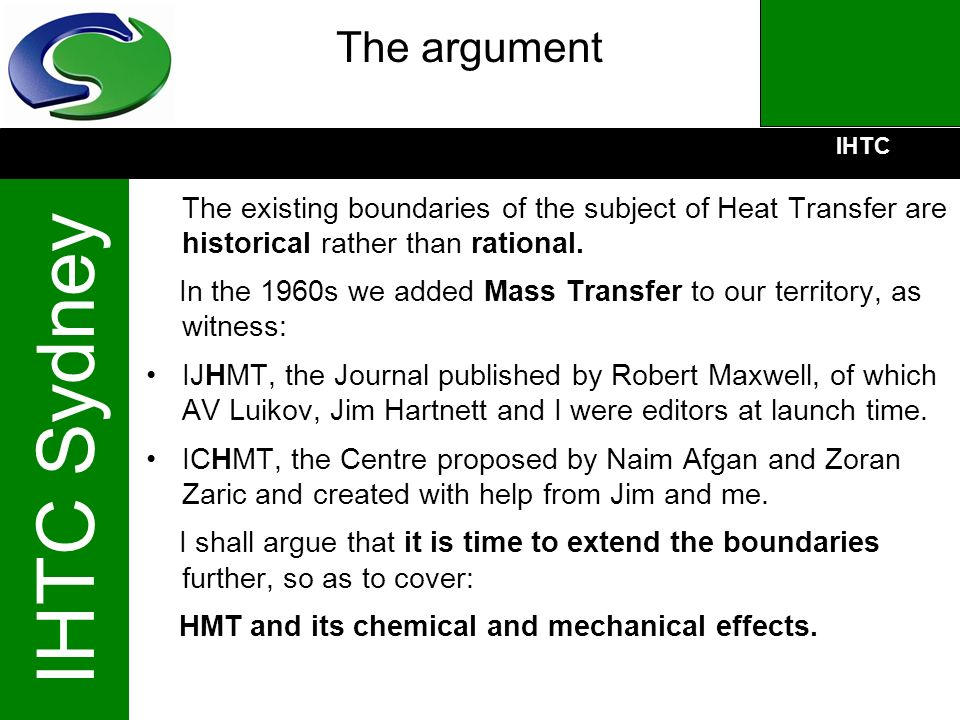 IHTC IHTC Sydney The argument The existing boundaries of the subject of Heat Transfer are historical rather than rational. In the 1960s we added Mass