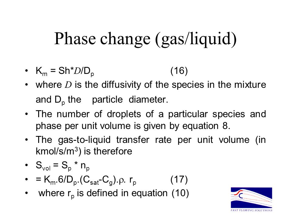 Phase change (gas/liquid) K m = Sh* D /D p (16) where D is the diffusivity of the species in the mixture and D p the particle diameter. The number of