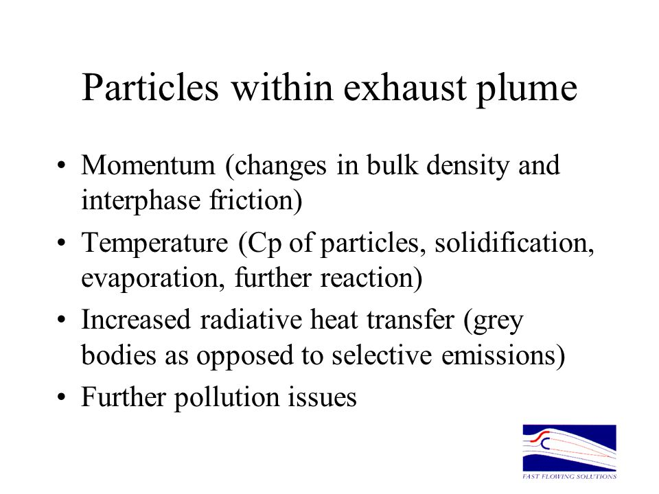 Particles within exhaust plume Momentum (changes in bulk density and interphase friction) Temperature (Cp of particles, solidification, evaporation, f
