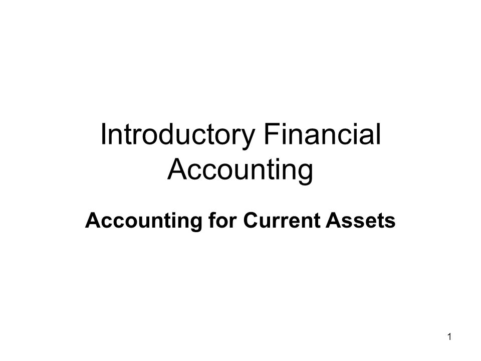 1 Introductory Financial Accounting Accounting for Current Assets