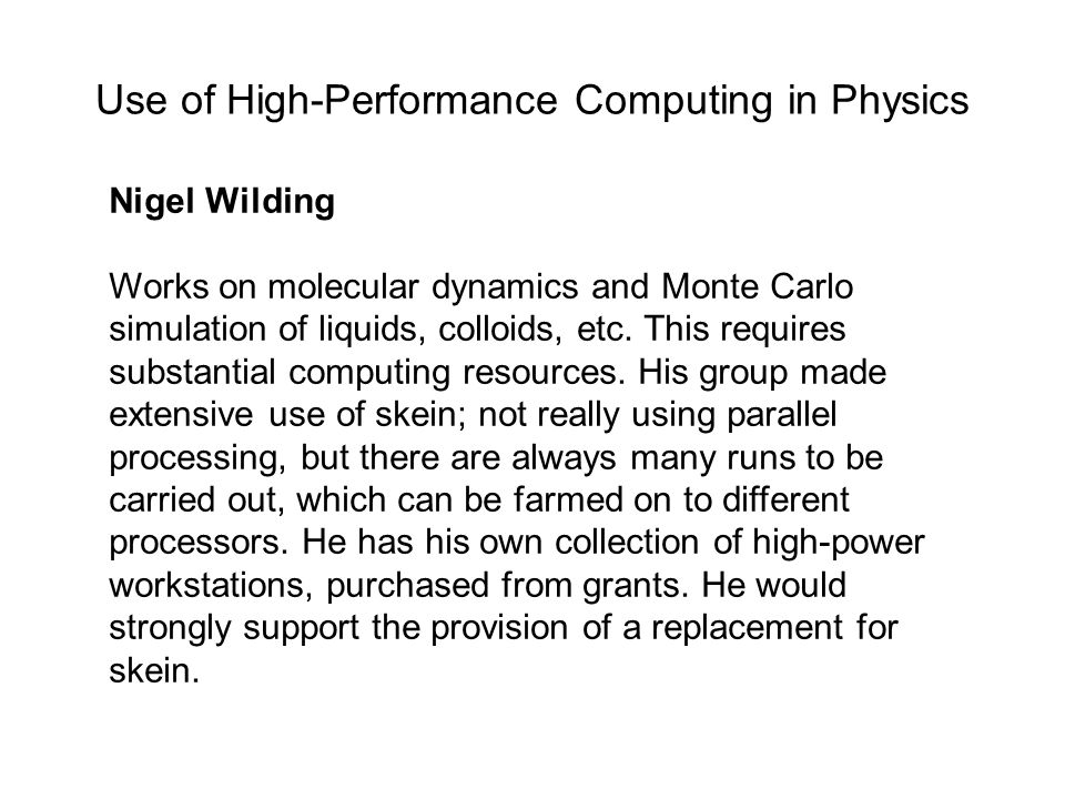 Use of High-Performance Computing in Physics Nigel Wilding Works on molecular dynamics and Monte Carlo simulation of liquids, colloids, etc.