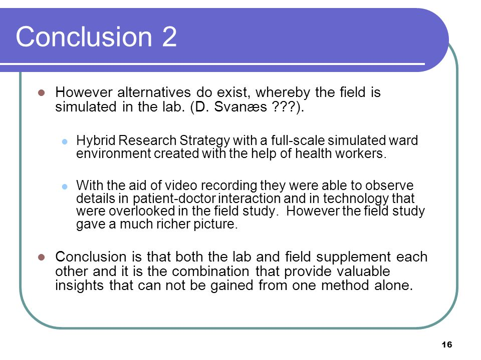 Conclusion 2 However alternatives do exist, whereby the field is simulated in the lab.