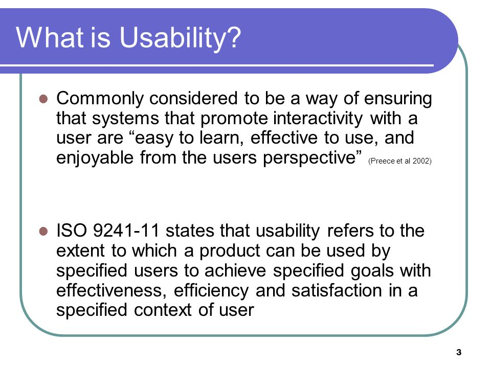 Usability Goals (Preece et al 2002) Effectiveness: This goal refers to how good the system itself is at doing what it is supposed to do.