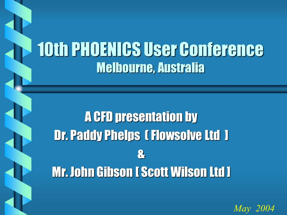 10th PHOENICS User Conference Melbourne, Australia A CFD presentation by Dr.