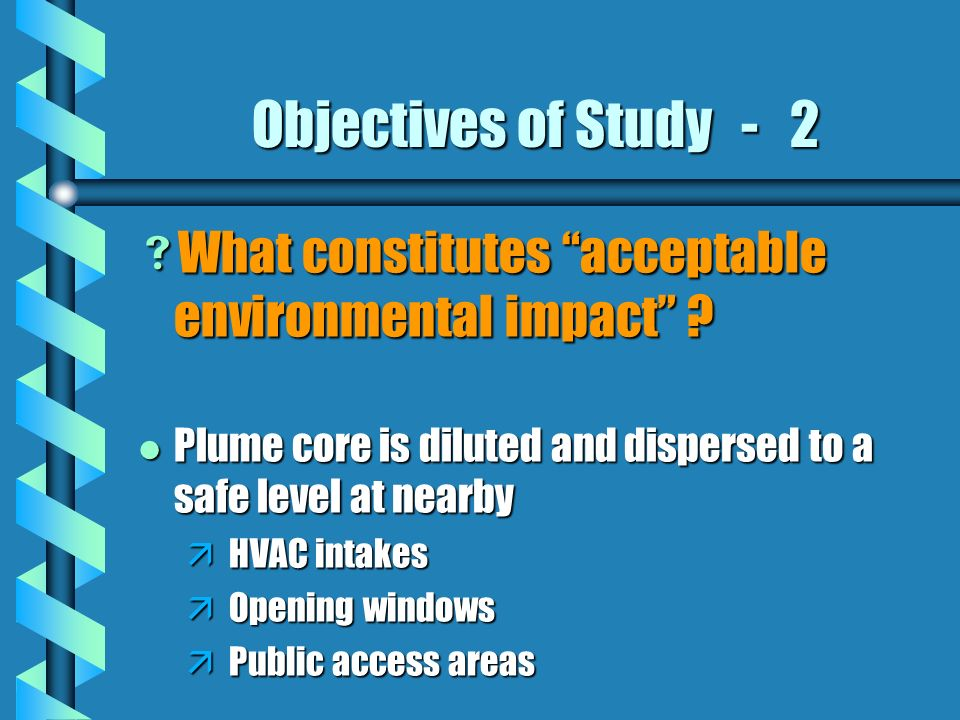 Objectives of Study - 2 What constitutes acceptable environmental impact .