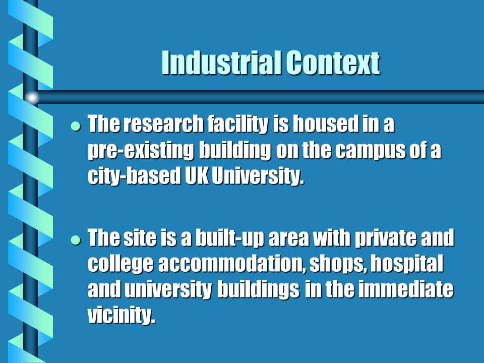 Industrial Context l The research facility is housed in a pre-existing building on the campus of a city-based UK University.