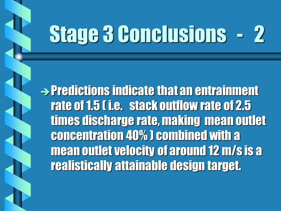 Stage 3 Conclusions - 2 è Predictions indicate that an entrainment rate of 1.5 ( i.e.