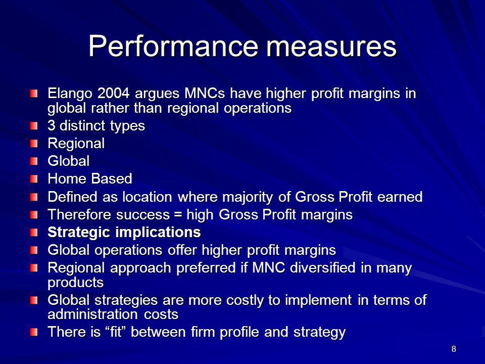 8 Performance measures Elango 2004 argues MNCs have higher profit margins in global rather than regional operations 3 distinct types RegionalGlobal Ho