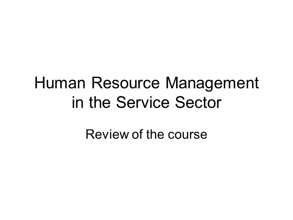 Human Resource Management in the Service Sector Review of the course