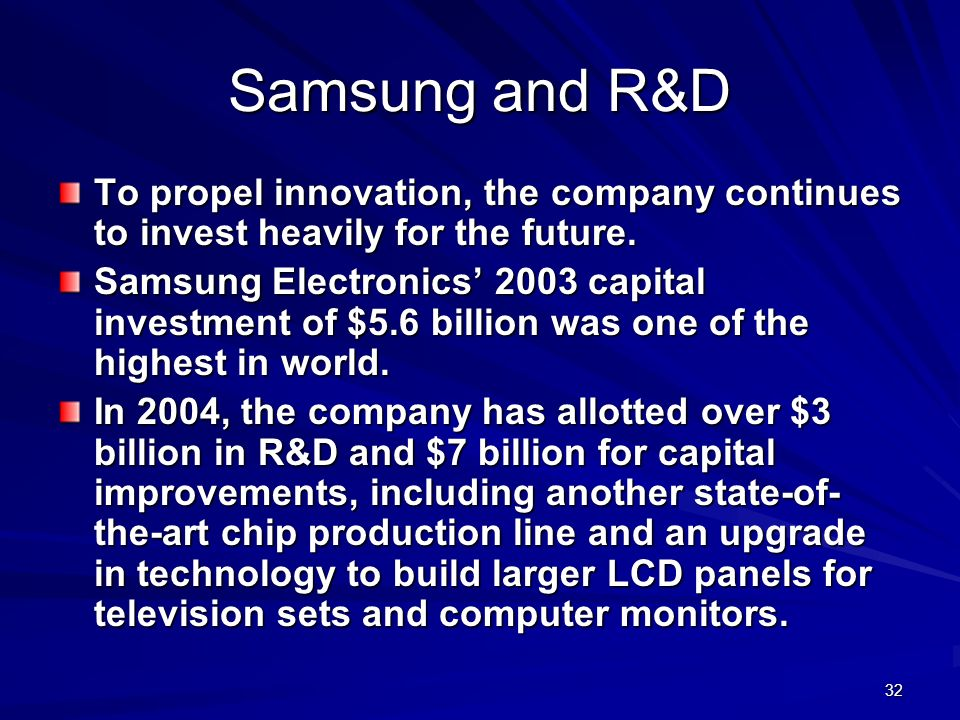32 Samsung and R&D To propel innovation, the company continues to invest heavily for the future.