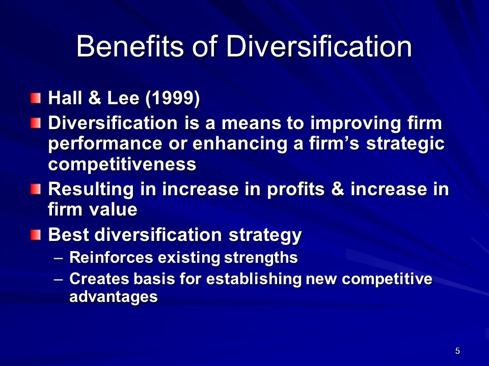5 Benefits of Diversification Hall & Lee (1999) Diversification is a means to improving firm performance or enhancing a firms strategic competitiveness Resulting in increase in profits & increase in firm value Best diversification strategy –Reinforces existing strengths –Creates basis for establishing new competitive advantages