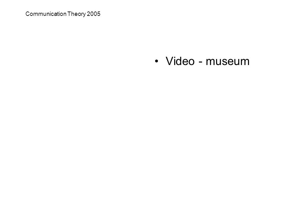 Communication Theory 2005 Video - museum