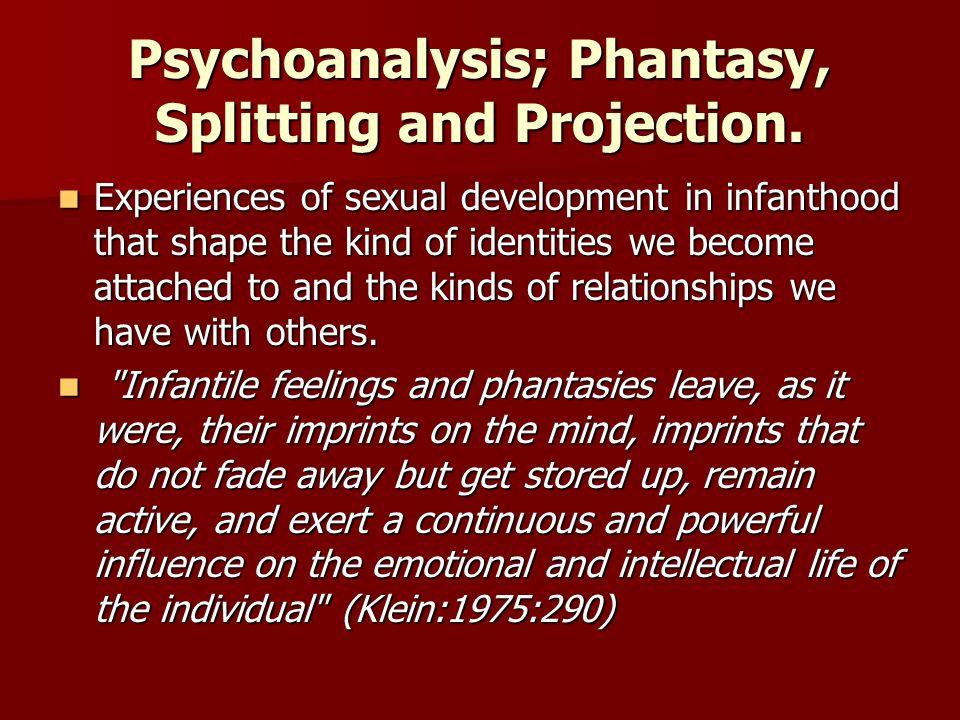 Psychoanalysis; Phantasy, Splitting and Projection.