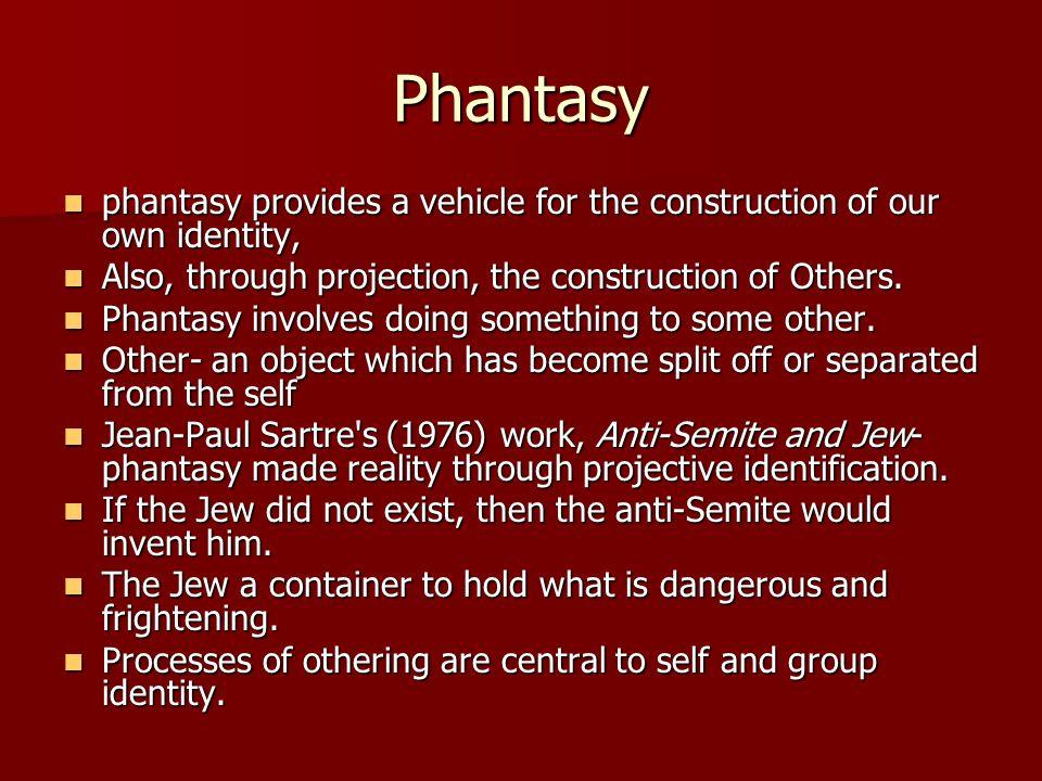 Phantasy phantasy provides a vehicle for the construction of our own identity, phantasy provides a vehicle for the construction of our own identity, Also, through projection, the construction of Others.