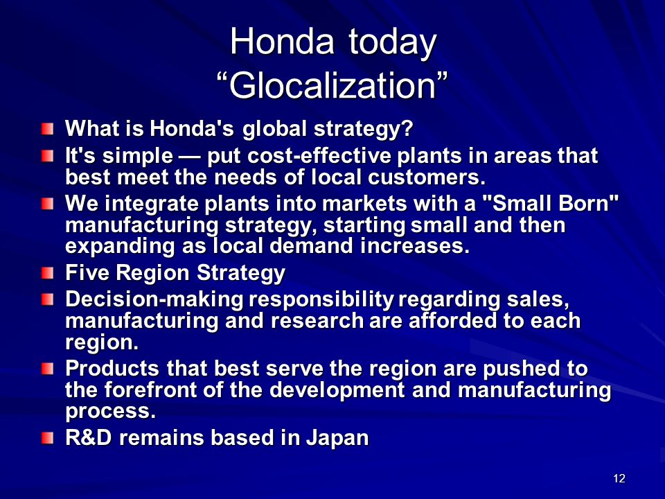 12 Honda today Glocalization What is Honda s global strategy.