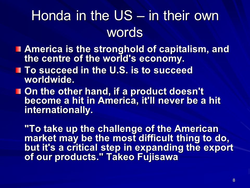 8 Honda in the US – in their own words America is the stronghold of capitalism, and the centre of the world s economy.