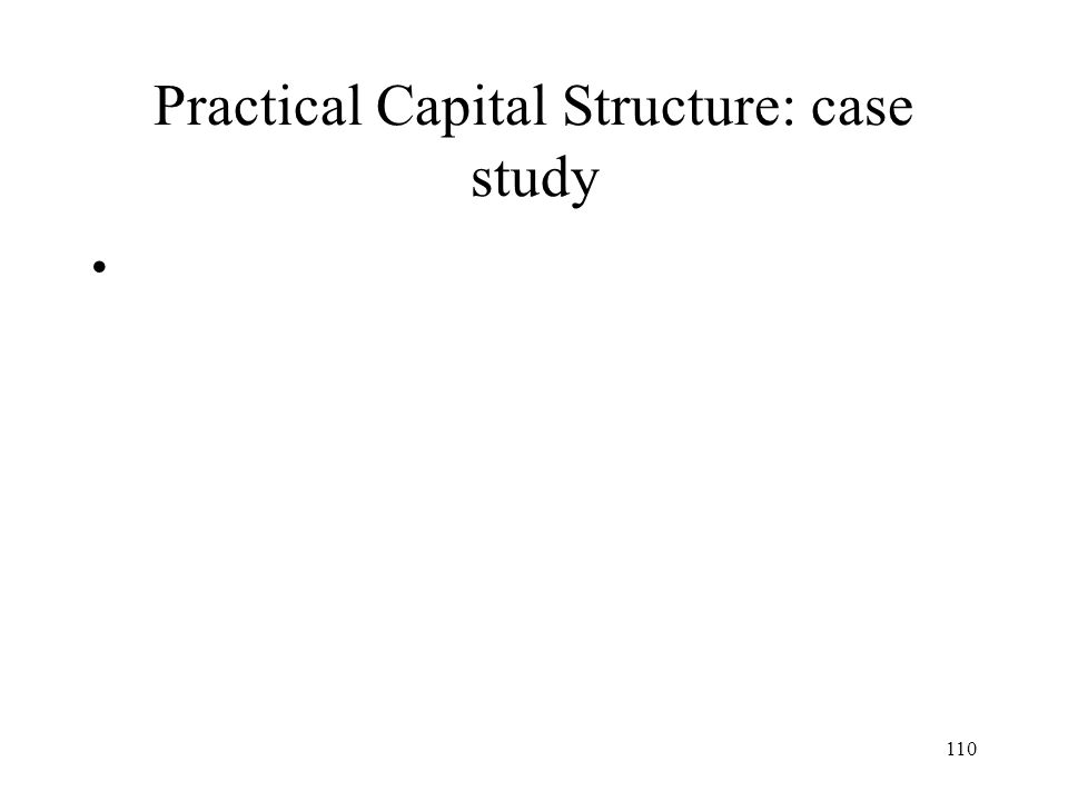 110 Practical Capital Structure: case study