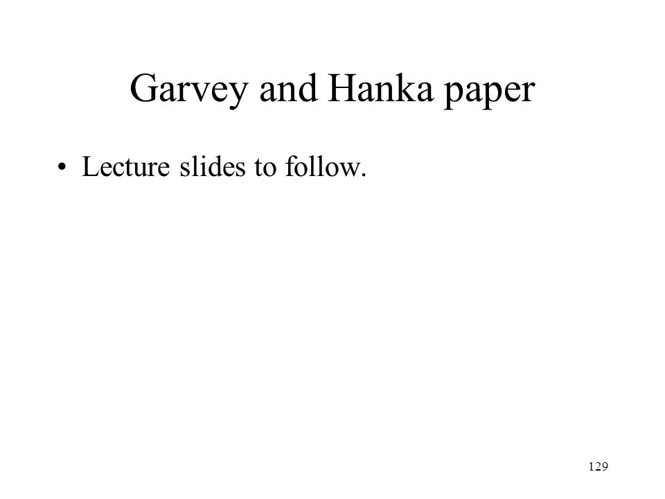 129 Garvey and Hanka paper Lecture slides to follow.
