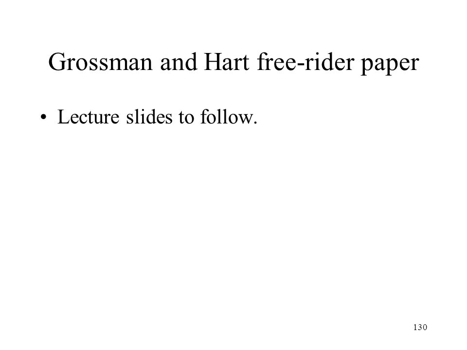 130 Grossman and Hart free-rider paper Lecture slides to follow.