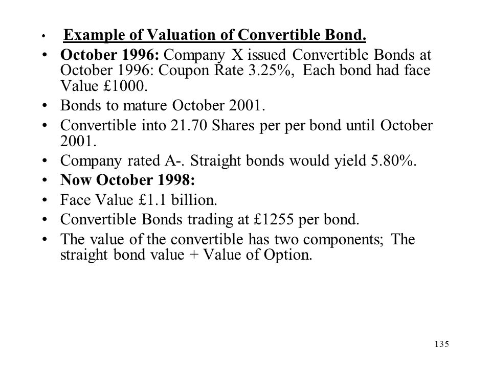 135 Example of Valuation of Convertible Bond. October 1996: Company X issued Convertible Bonds at October 1996: Coupon Rate 3.25%, Each bond had face