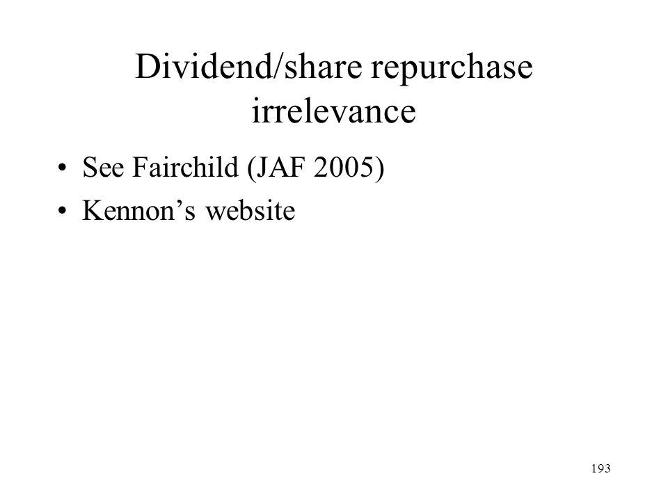 193 Dividend/share repurchase irrelevance See Fairchild (JAF 2005) Kennons website
