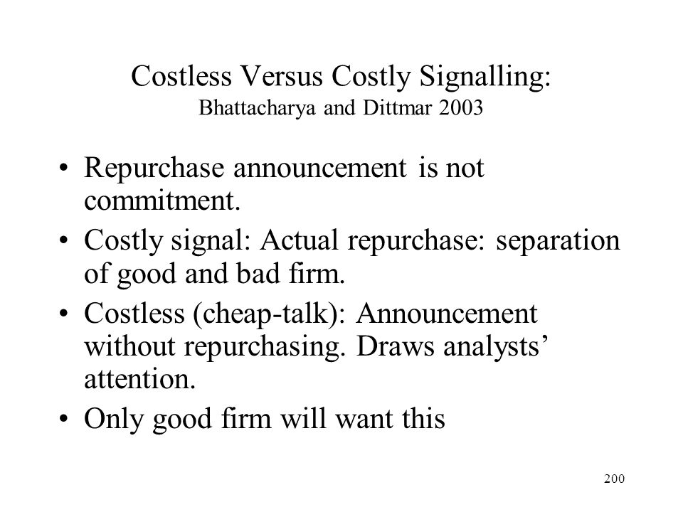 200 Costless Versus Costly Signalling: Bhattacharya and Dittmar 2003 Repurchase announcement is not commitment. Costly signal: Actual repurchase: sepa