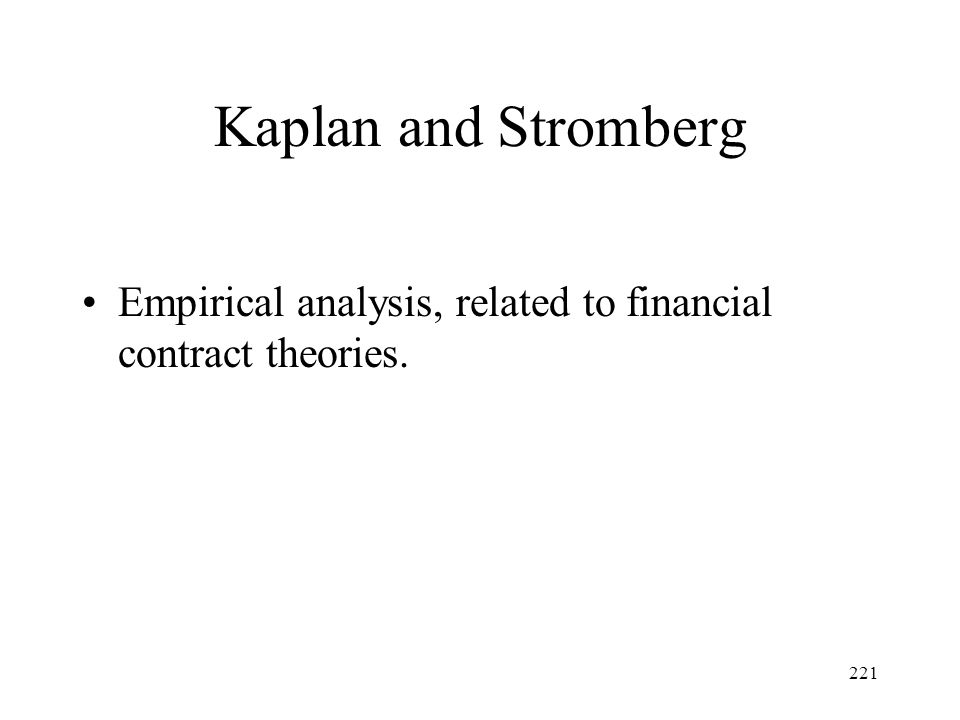 221 Kaplan and Stromberg Empirical analysis, related to financial contract theories.