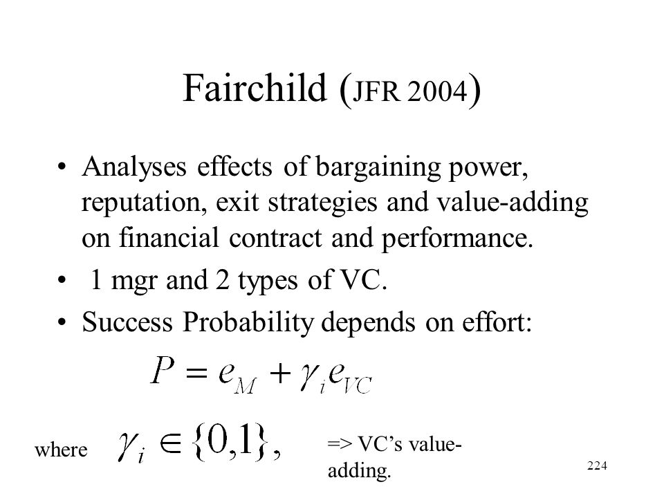224 Fairchild ( JFR 2004 ) Analyses effects of bargaining power, reputation, exit strategies and value-adding on financial contract and performance. 1