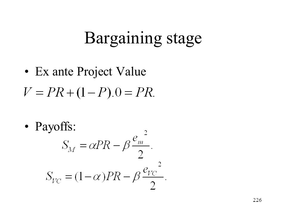 226 Bargaining stage Ex ante Project Value Payoffs: